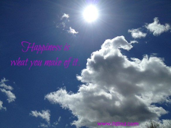 happiness is what you make of it
