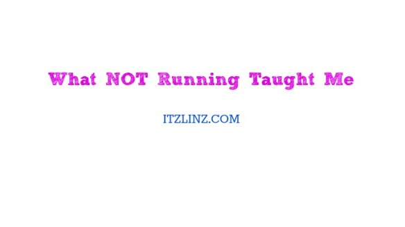 what NOT running taught me